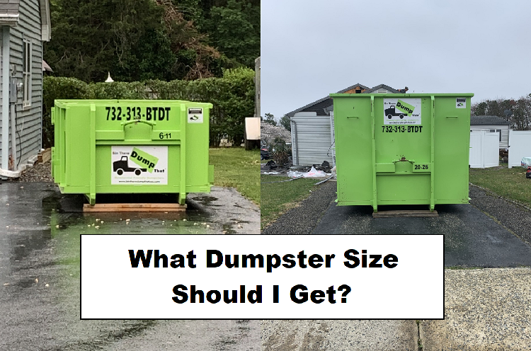 A 6 yard dumpster and a 20 yard dumpster