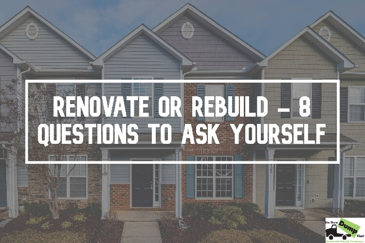 Renovate Or Rebuild - 8 Questions To Ask Yourself